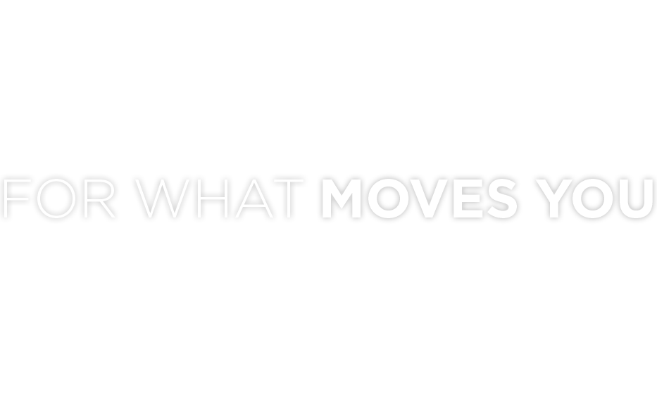 For What Moves You
